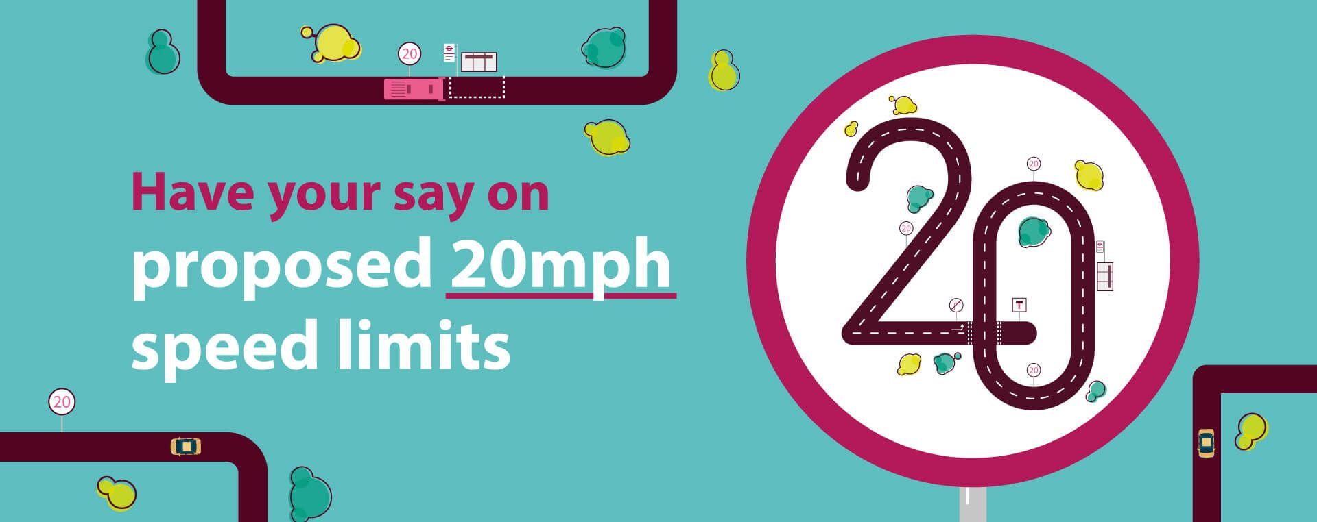 An illustrated 20mph sign sits beside the text: 'Have your say on proposed 20mph speed limits'.